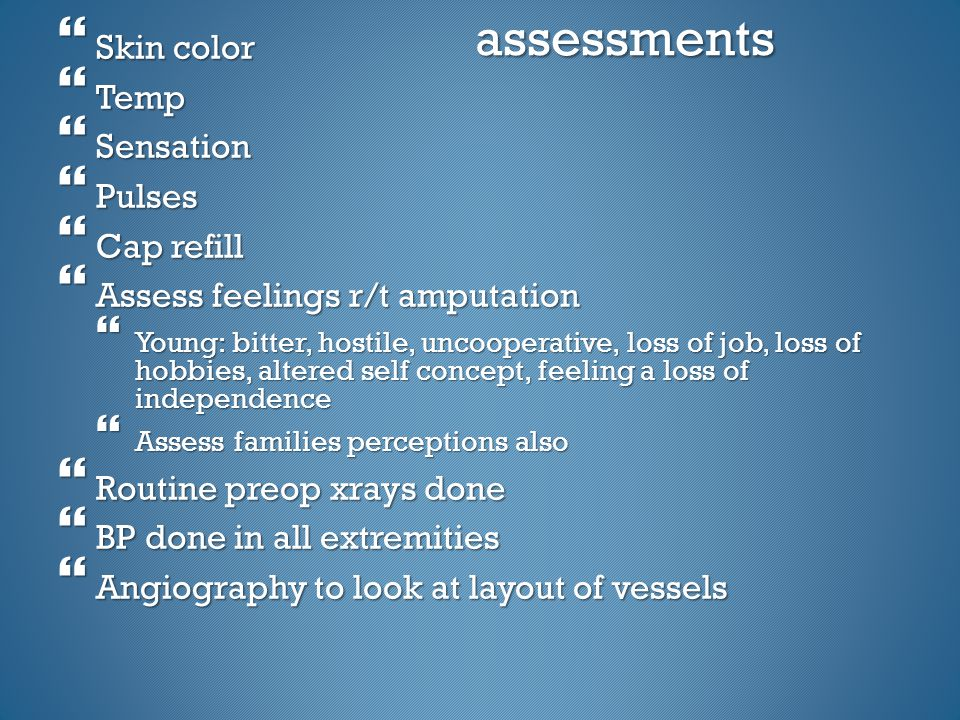 assessments Skin color Temp Sensation Pulses Cap refill