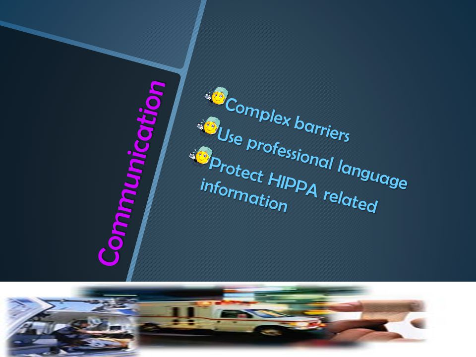 Communication Complex barriers Use professional language