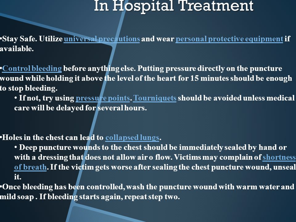 In Hospital Treatment Stay Safe. Utilize universal precautions and wear personal protective equipment if available.