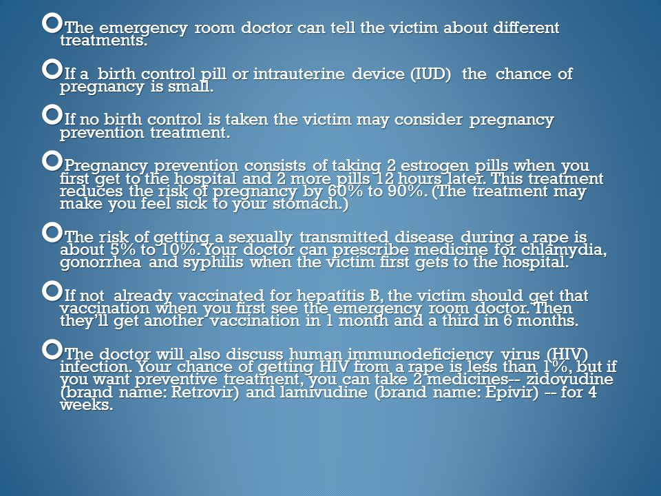 The emergency room doctor can tell the victim about different treatments.