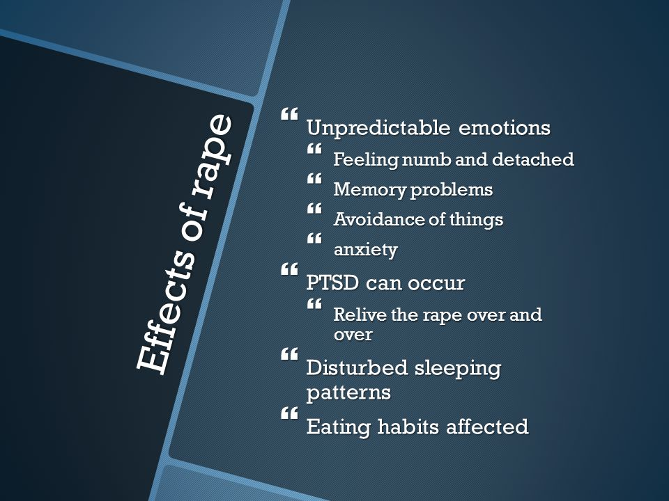 Effects of rape Unpredictable emotions PTSD can occur