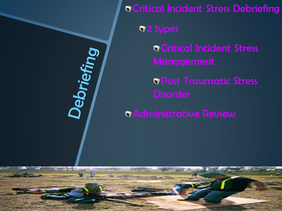 Debriefing Critical Incident Stress Debriefing 2 types