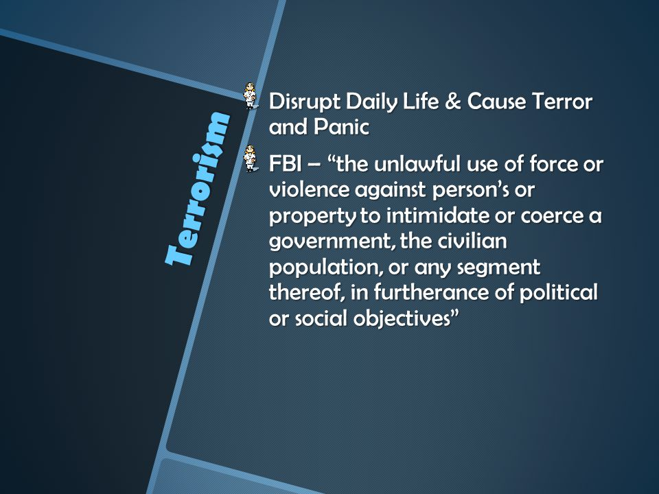 Terrorism Disrupt Daily Life & Cause Terror and Panic