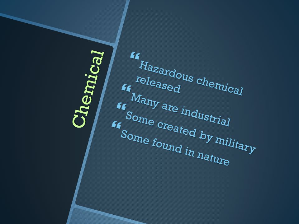 Chemical Hazardous chemical released Many are industrial