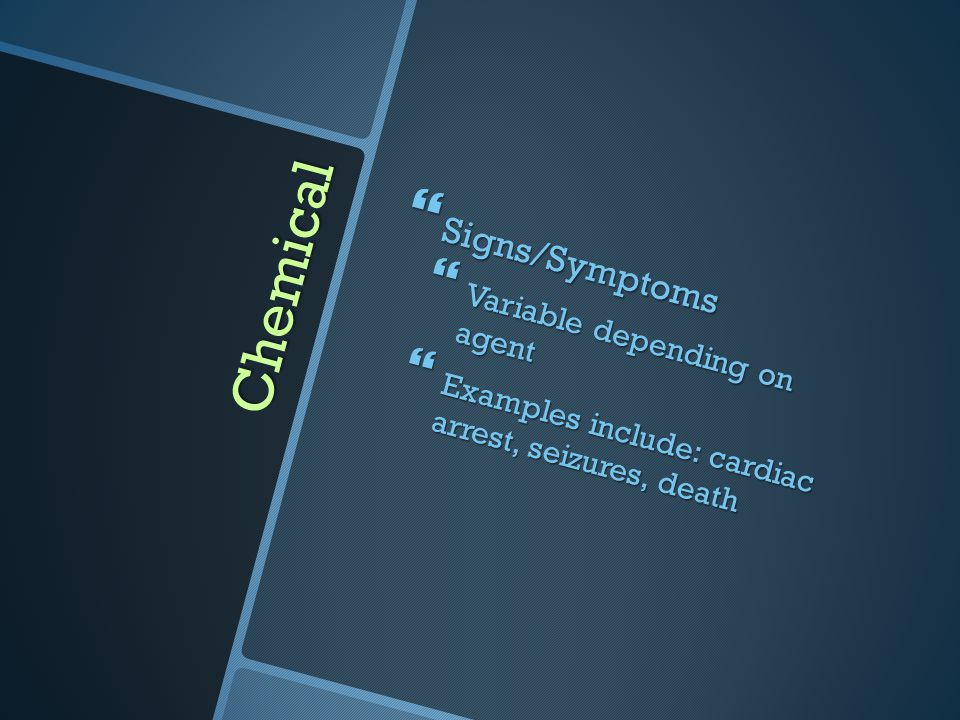 Chemical Signs/Symptoms Variable depending on agent