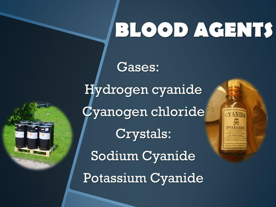 BLOOD AGENTS Gases: Hydrogen cyanide Cyanogen chloride Crystals: Sodium Cyanide Potassium Cyanide