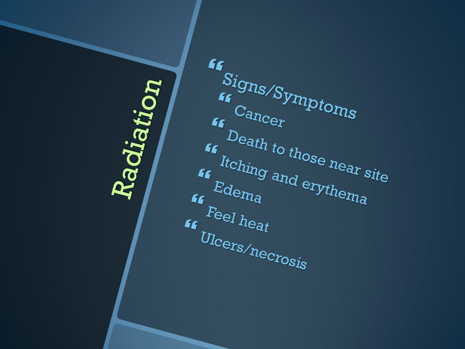 Radiation Signs/Symptoms Cancer Death to those near site