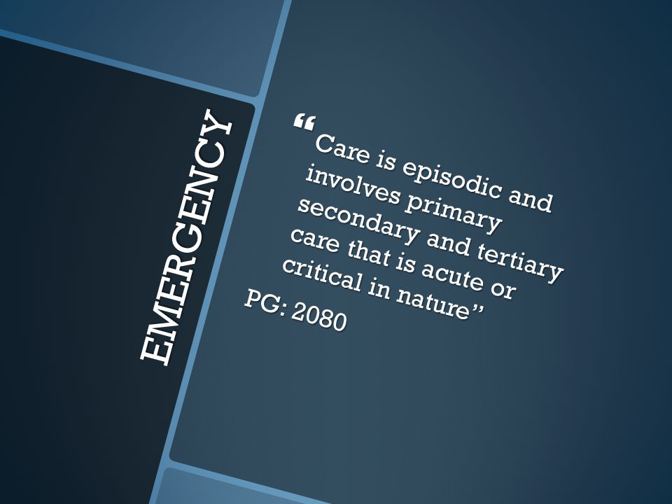 Care is episodic and involves primary secondary and tertiary care that is acute or critical in nature