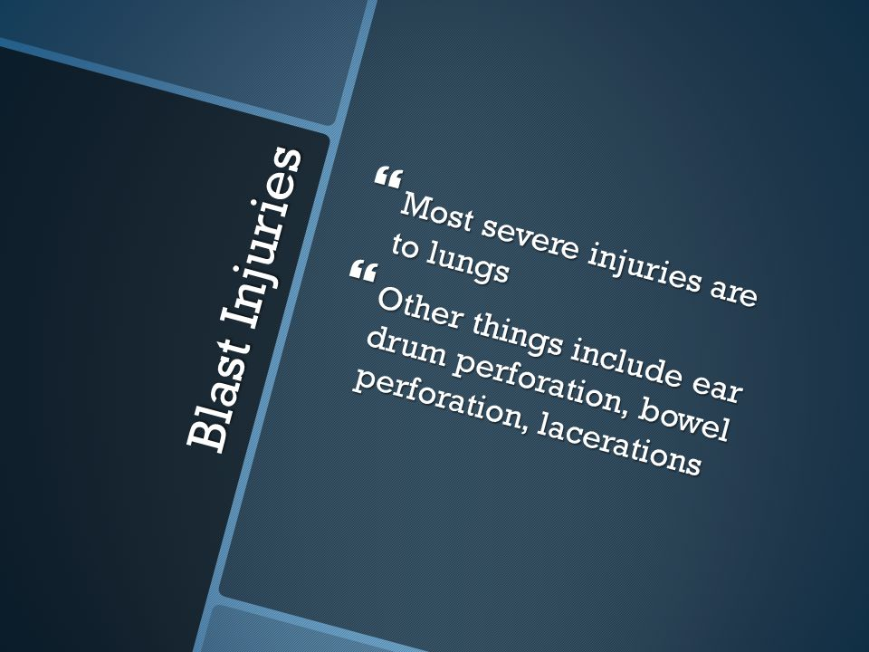 Blast Injuries Most severe injuries are to lungs