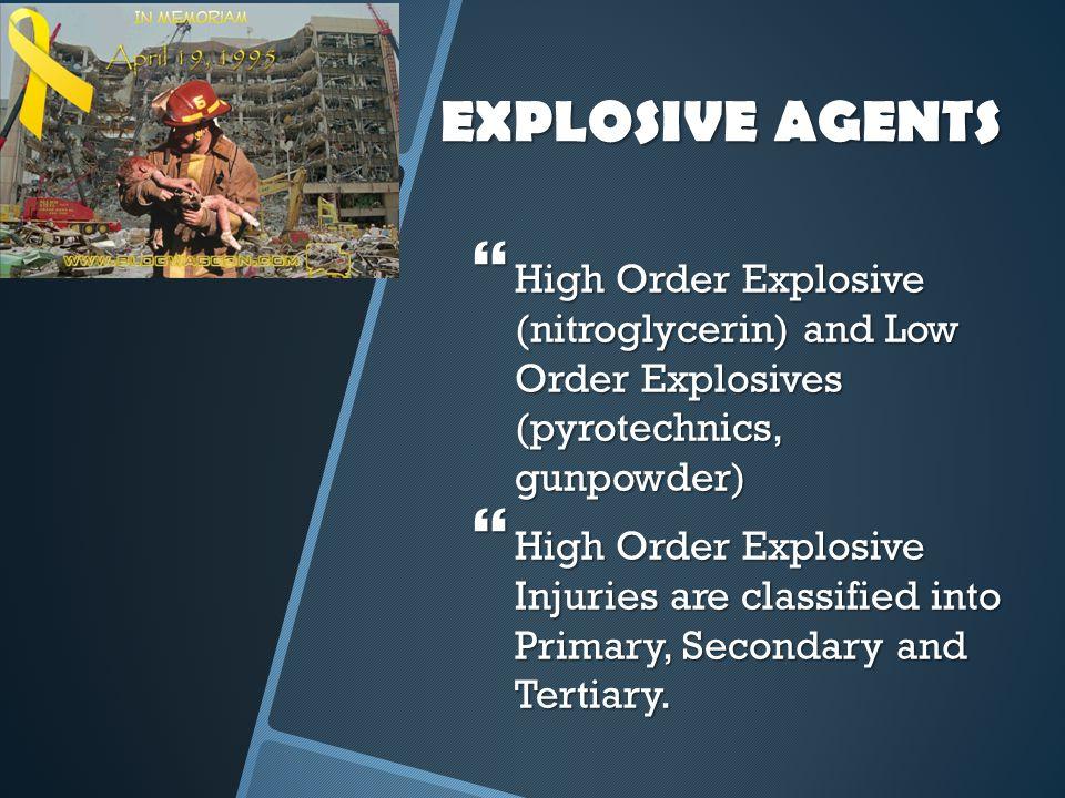 EXPLOSIVE AGENTS High Order Explosive (nitroglycerin) and Low Order Explosives (pyrotechnics, gunpowder)