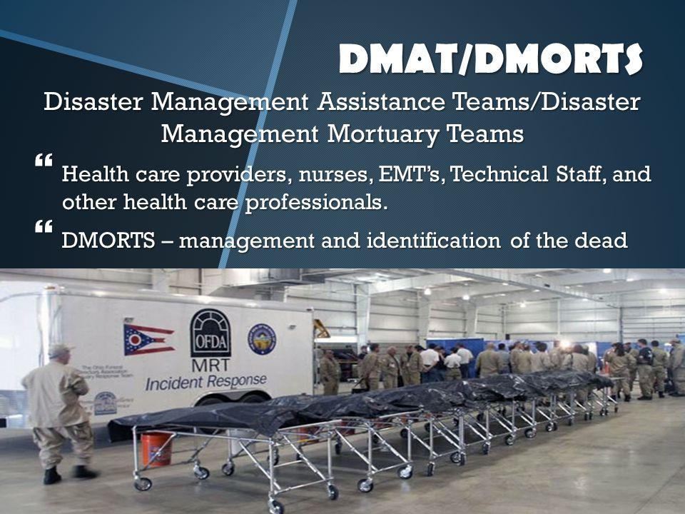 DMAT/DMORTS Disaster Management Assistance Teams/Disaster Management Mortuary Teams.