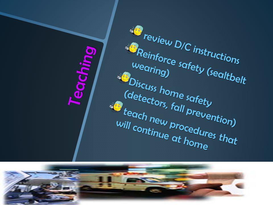Teaching review D/C instructions Reinforce safety (sealtbelt wearing)