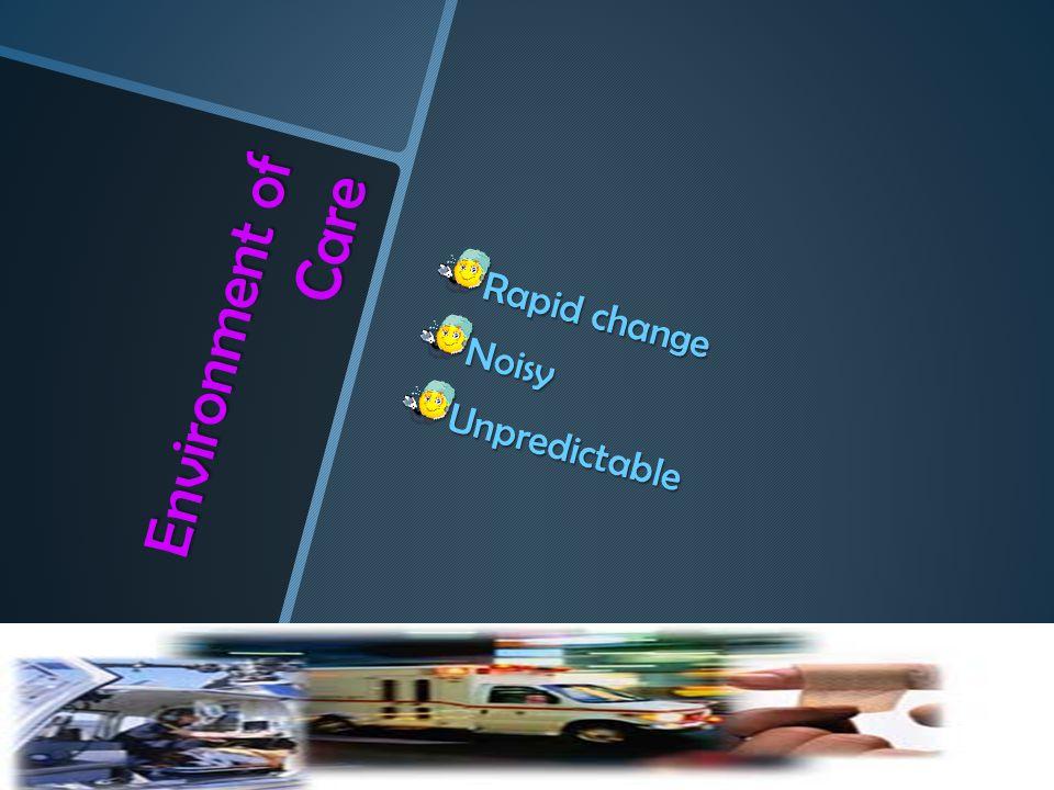 Environment of Care Rapid change Noisy Unpredictable