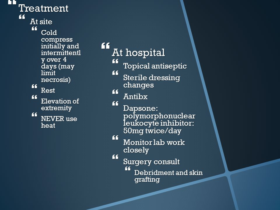 Treatment At hospital At site Topical antiseptic