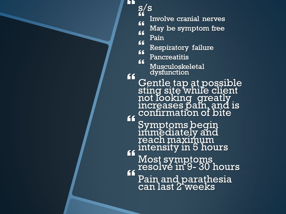 Symptoms begin immediately and reach maximum intensity in 5 hours
