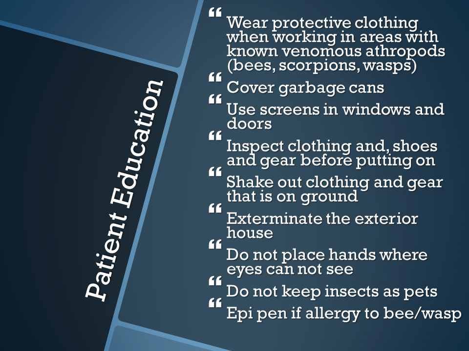 Wear protective clothing when working in areas with known venomous athropods (bees, scorpions, wasps)