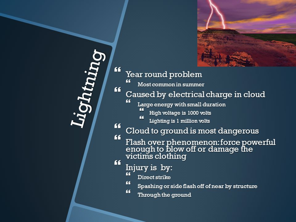 Lightning Year round problem Caused by electrical charge in cloud