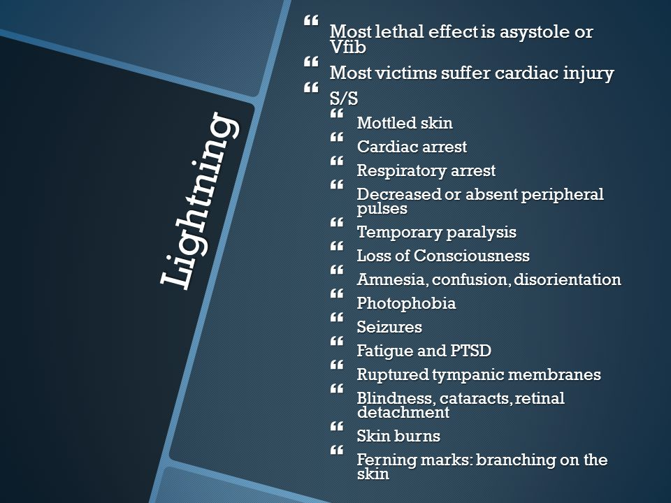 Lightning Most lethal effect is asystole or Vfib