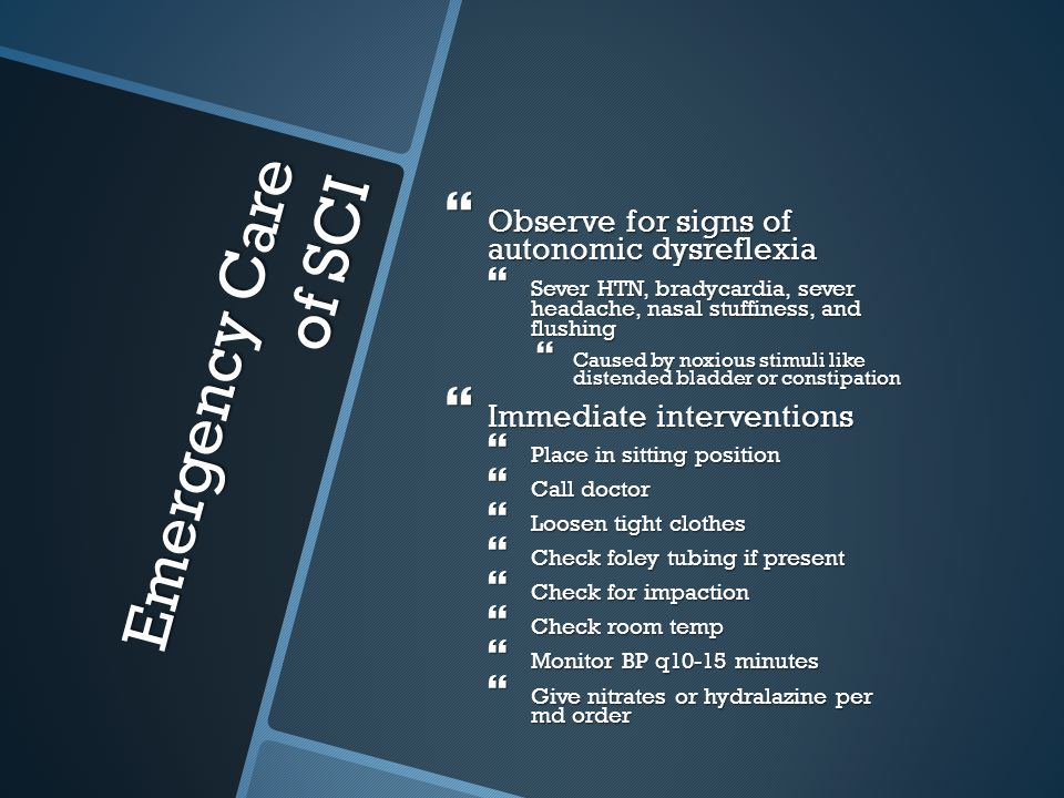 Emergency Care of SCI Observe for signs of autonomic dysreflexia