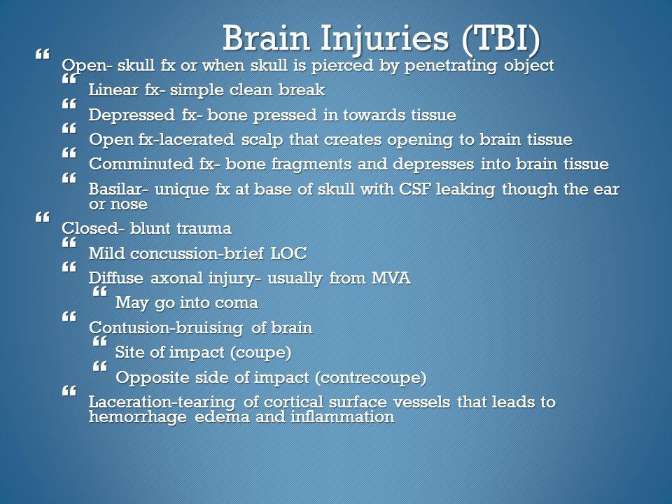Brain Injuries (TBI) Open- skull fx or when skull is pierced by penetrating object. Linear fx- simple clean break.