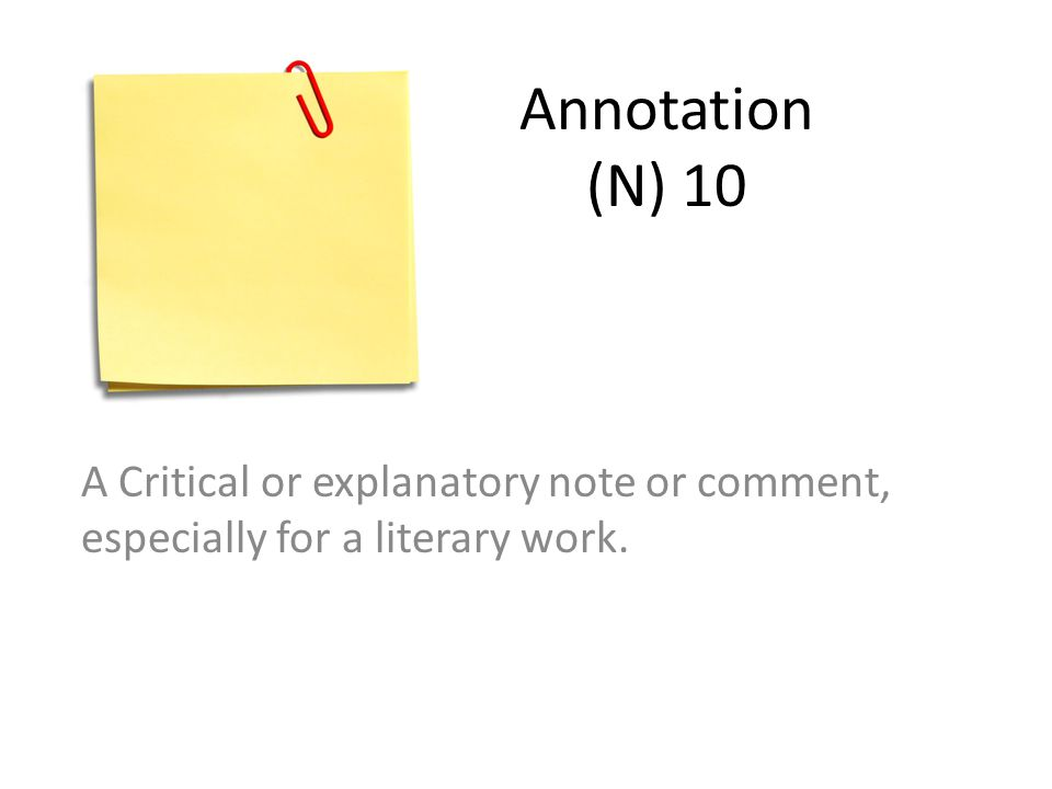 Annotation (N) 10 A Critical or explanatory note or comment, especially for a literary work.