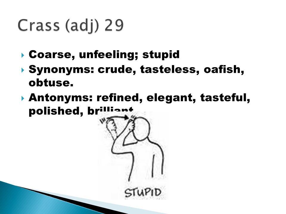 Crass (adj) 29 Coarse, unfeeling; stupid