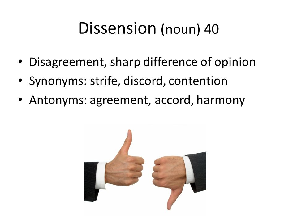 Dissension (noun) 40 Disagreement, sharp difference of opinion