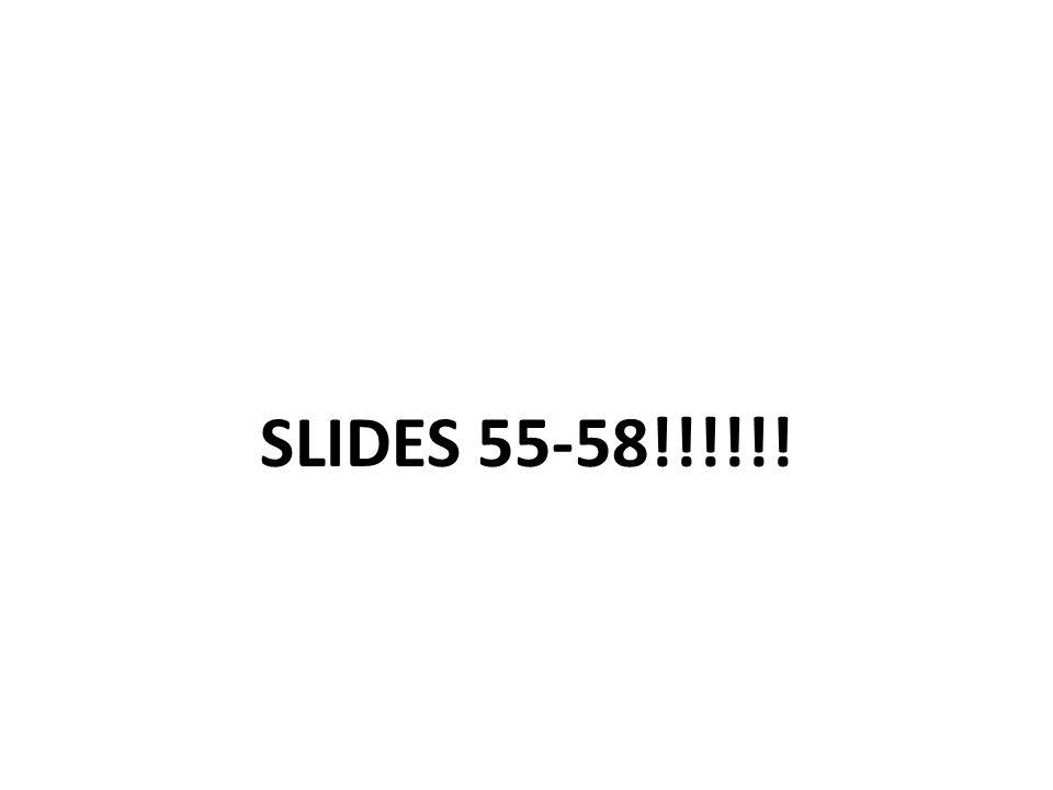 SLIDES 55-58!!!!!!