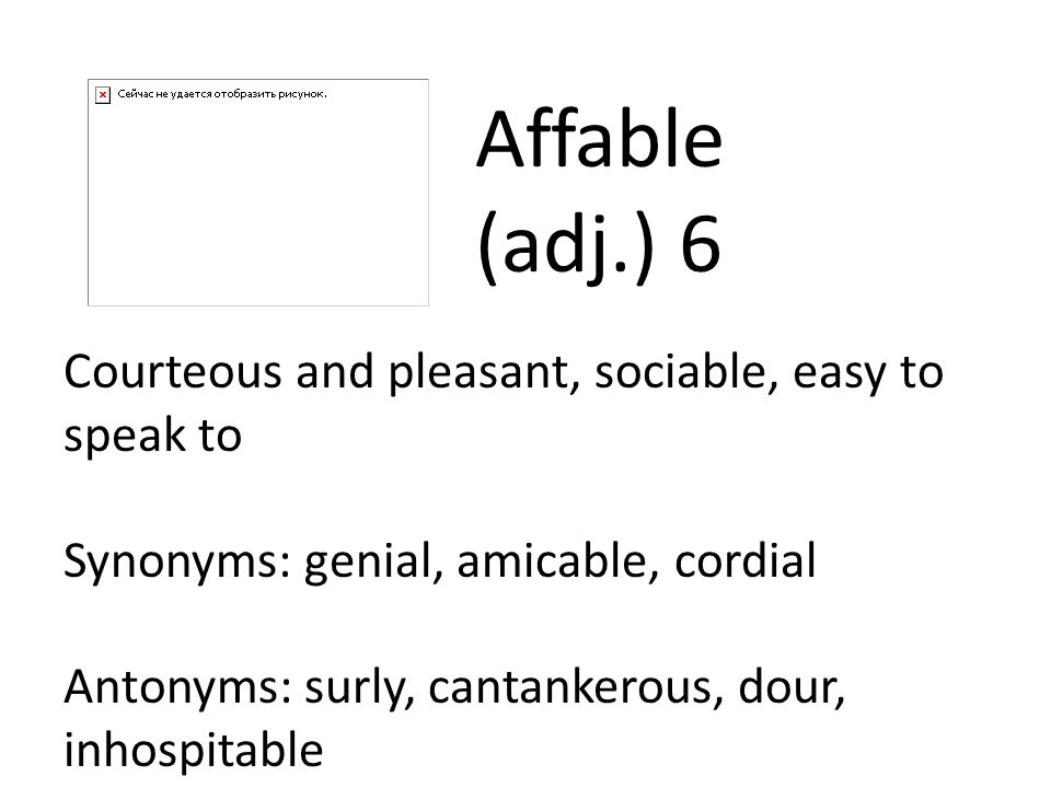 Affable (adj.) 6 Courteous and pleasant, sociable, easy to speak to