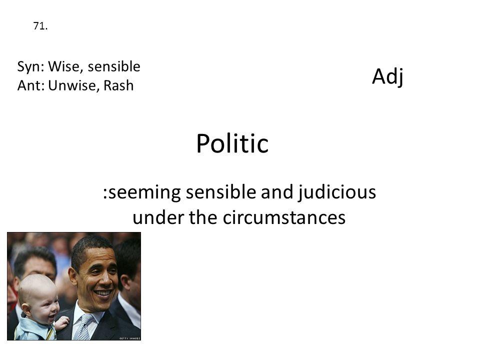 :seeming sensible and judicious under the circumstances