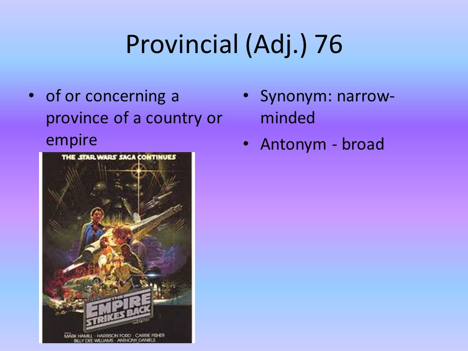 Provincial (Adj.) 76 of or concerning a province of a country or empire.