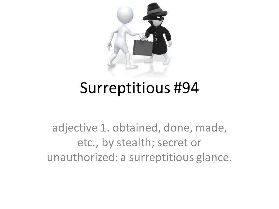 Surreptitious #94 adjective 1.