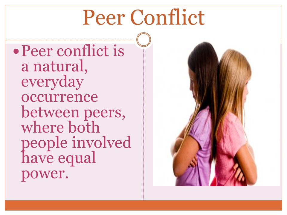 Peer Conflict Peer conflict is a natural, everyday occurrence between peers, where both people involved have equal power.
