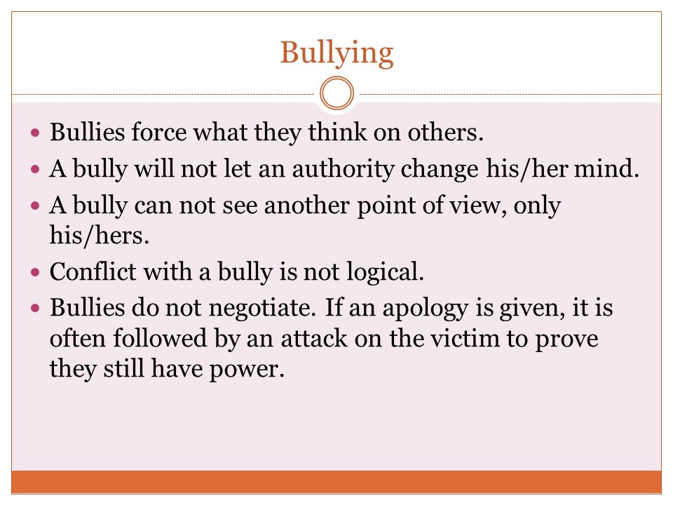 Bullying Bullies force what they think on others.