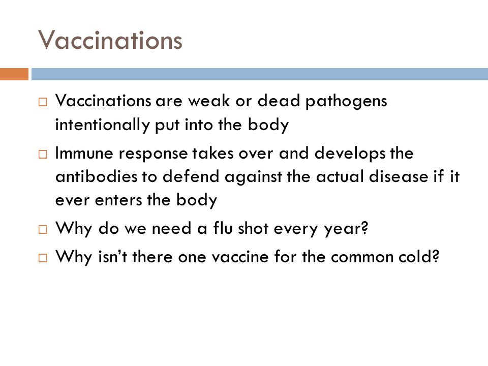 Vaccinations Vaccinations are weak or dead pathogens intentionally put into the body.