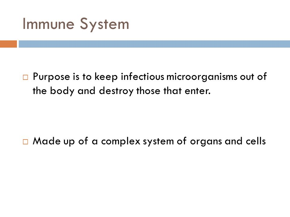 Immune System Purpose is to keep infectious microorganisms out of the body and destroy those that enter.