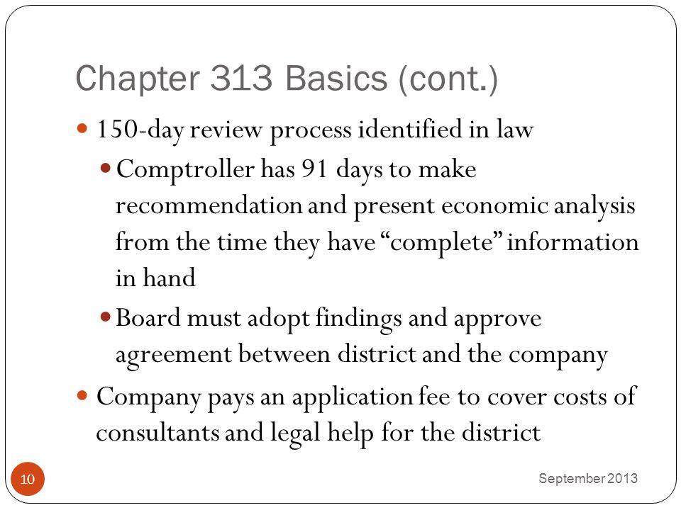 Chapter 313 Basics (cont.) 150-day review process identified in law