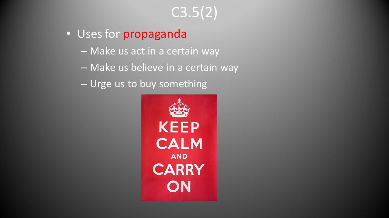 C3.5(2) Uses for propaganda Make us act in a certain way