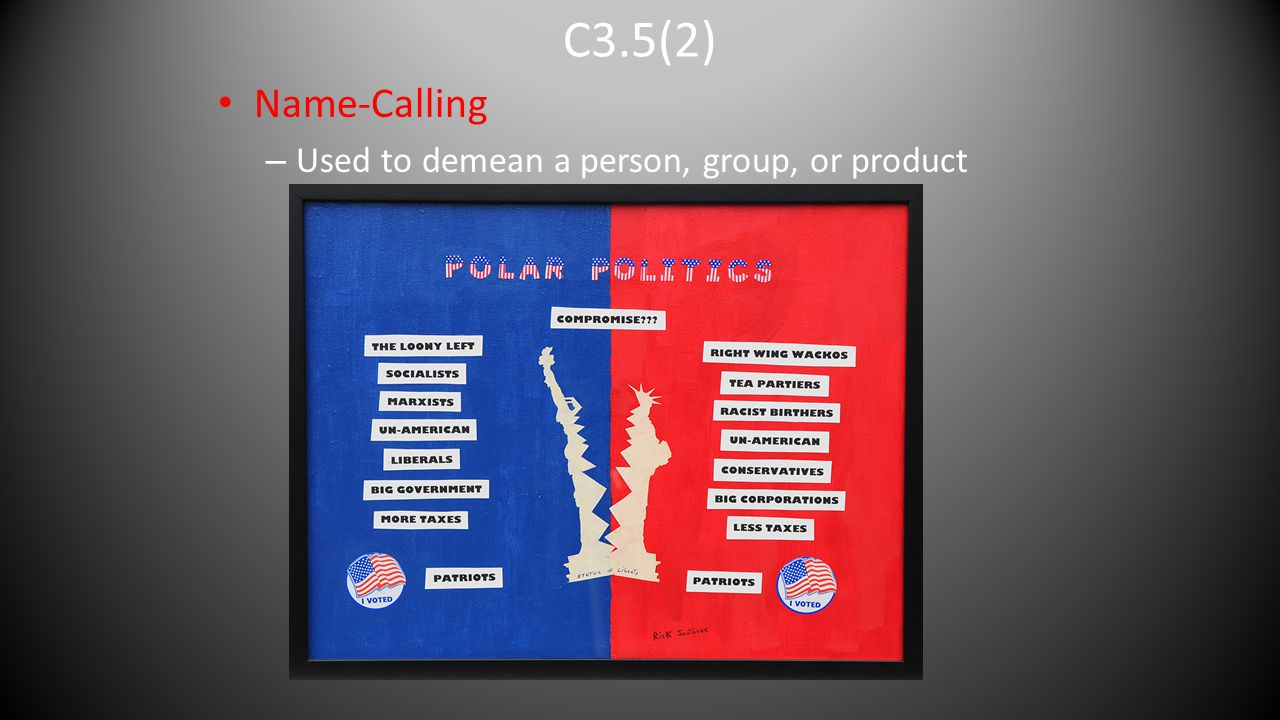 C3.5(2) Name-Calling Used to demean a person, group, or product