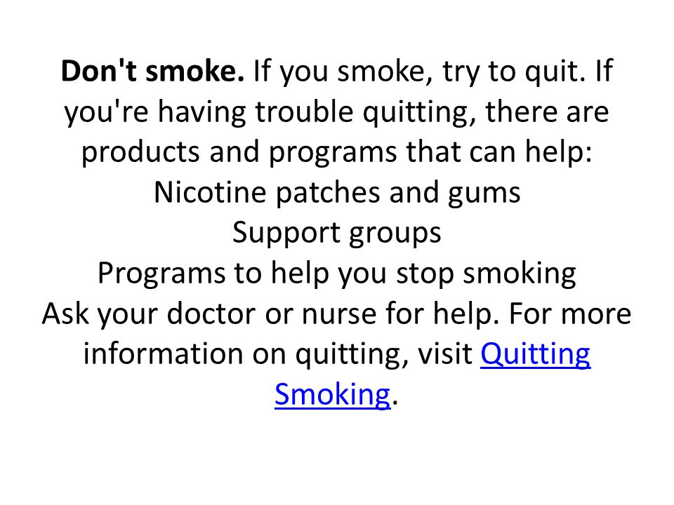 Don t smoke. If you smoke, try to quit