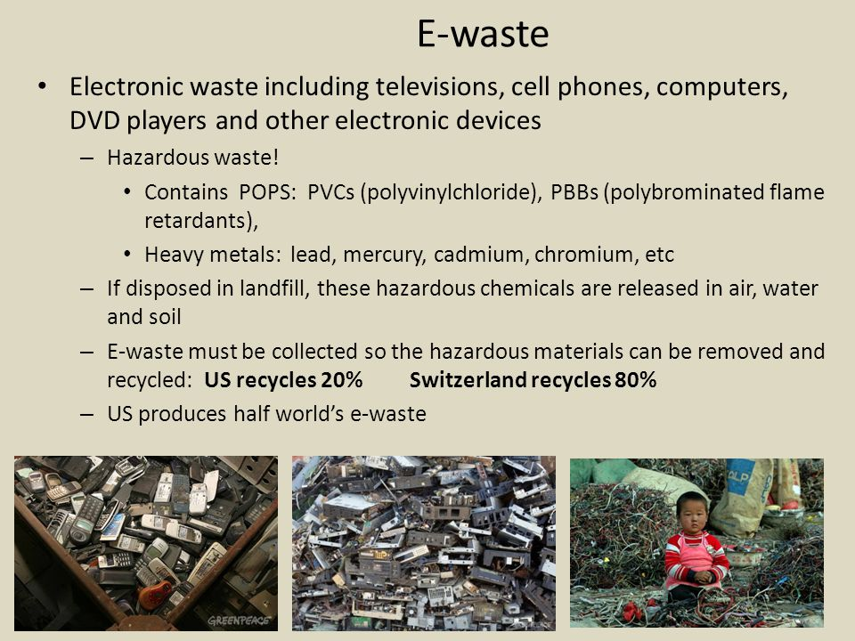 E-waste Electronic waste including televisions, cell phones, computers, DVD players and other electronic devices.