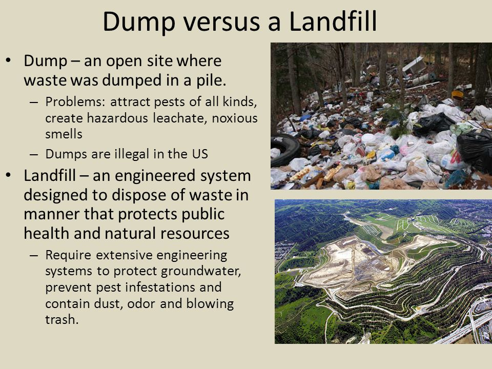Dump versus a Landfill Dump – an open site where waste was dumped in a pile.