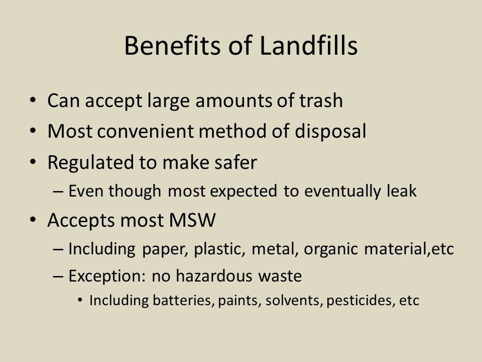 Benefits of Landfills Can accept large amounts of trash