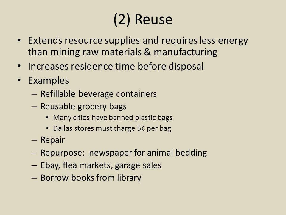 (2) Reuse Extends resource supplies and requires less energy than mining raw materials & manufacturing.
