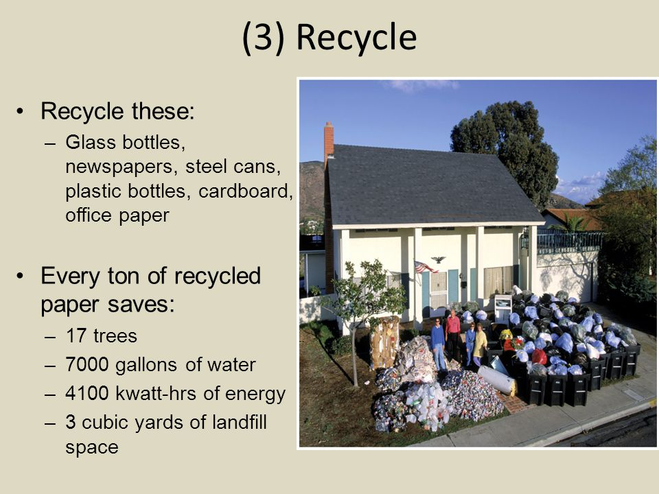 (3) Recycle Recycle these: Every ton of recycled paper saves: