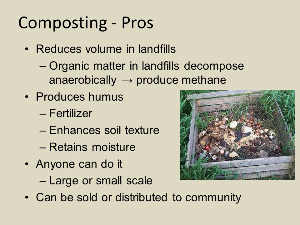 Composting - Pros Reduces volume in landfills