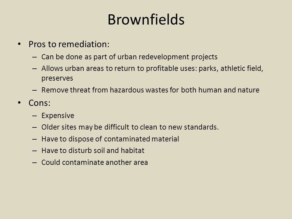 Brownfields Pros to remediation: Cons: