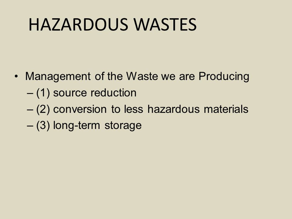 HAZARDOUS WASTES Management of the Waste we are Producing