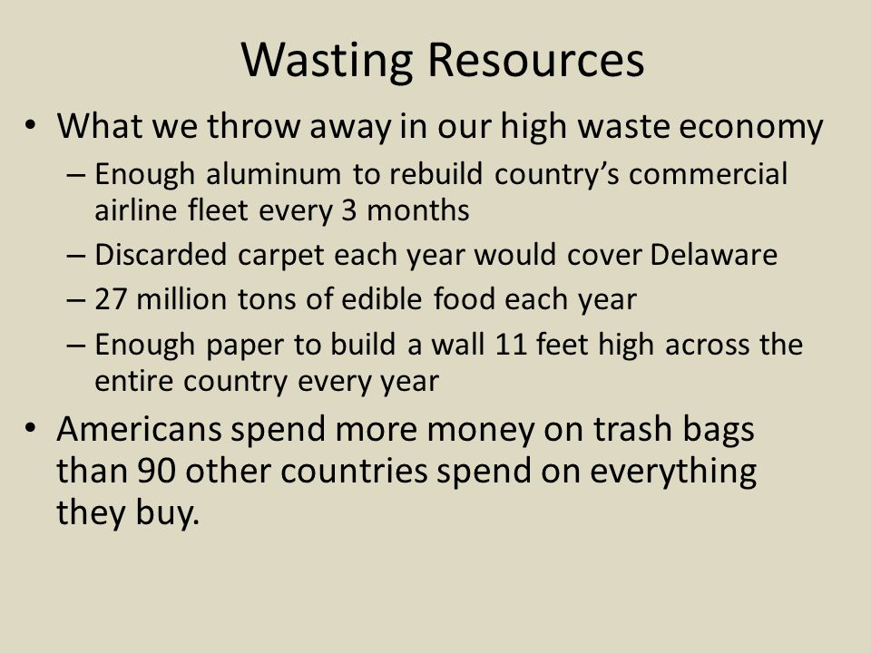 Wasting Resources What we throw away in our high waste economy