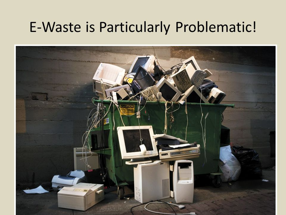 E-Waste is Particularly Problematic!